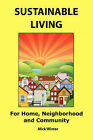 Sustainable Living: For Home, Neighborhood and Community by Mick Winter (Paperback / softback, 2007)