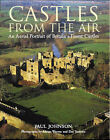Castles from the Air: An Aerial Portrait of Britain's Finest Castles by Paul Johnson (Hardback, 2006)