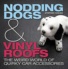 Nodding Dogs and Vinyl Roofs: The Weird World of Quirky Car Accessories by Stephen Vokins (Hardback, 2007)