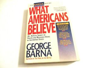 The Barna Report: What Americans Believe : An Annual Survey of Values and Religi