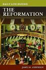 Daily Life During the Reformation by James M. Anderson (Hardback, 2010)