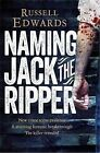 Naming Jack the Ripper: New Crime Scene Evidence, A Stunning Forensic Breakthrough, the Killer Revealed by Russell Edwards (Paperback, 2015)