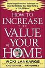 How to Increase the Value of Your Home: Simple, Budget-conscious Techniques and Ideas That Will Make Your Home Worth Up to $100,000 More! by Dan Nahorney, Vicki Lankarge (Paperback, 2004)