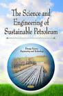 Science & Engineering of Sustainable Petroleum by Nova Science Publishers Inc (Hardback, 2013)