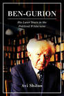 Ben-Gurion: His Later Years in the Political Wilderness by Avi Shilon (Hardback, 2016)