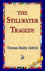 The Stillwater Tragedy by Thomas Bailey Aldrich (Hardback, 2006)