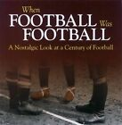 When Football Was Football: A Nostalgic Look at a Century of Football: 2015 by Richard Havers (Paperback, 2015)