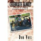 Celebrate Family Strategies for Creating Lasting Joy in The Home by Voss Don