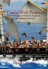 Combat with Pirates: The Adventures of Admiral Napoleon and the Independent Fleet by Harold J Hovel (Hardback, 2013)