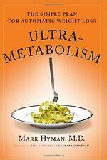 Ultra-Metabolism : The Simple Plan for Automatic Weight Loss by Mark Hyman (2006, Hardcover)