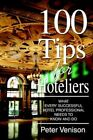 100 Tips for Hoteliers What Every Successful Hotel Professional Needs to Know a