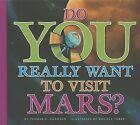Do You Really Want to Visit Mars? by Thomas K Adamson (Hardback, 2013)