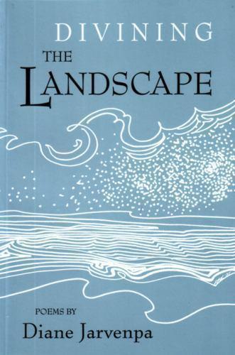 Divining the Landscape by Diane Jarvenpa
