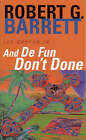 And De Fun Don't Done: A Les Norton Novel 7 by Robert G. Barrett (Paperback, 1993)