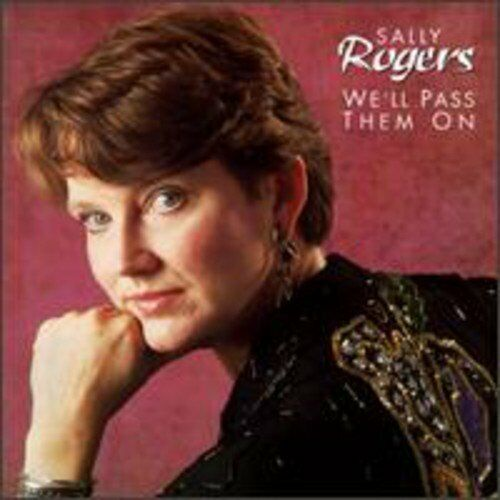 Sally Rogers - Well Pass Them On [CD]