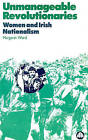 Unmanageable Revolutionaries: Women and Irish Nationalism by Margaret Ward (Paperback, 1995)