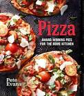 Pizza: Award-Winning Pies for the Home Kitchen by Pete Evans (Hardback, 2012)