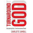 Turnaround God : Discovering God's Transformational Power by Charlotte Gambill (2013, Paperback)