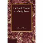The United States as a Neighbour from a Canadian Point of View by Robert Falconer (Paperback, 2013)