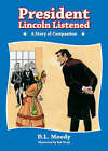 President Lincoln Listened: A Story of Compassion by D.L. Moody (Hardback, 2006)