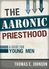 The Aaronic Priesthood: A Guide for Young Men by Thomas E Johnson (Paperback / softback, 2016)