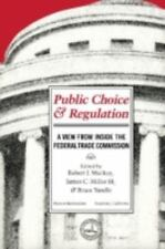 Public Choice and Regulation: A View from inside the Federal Trade Com-ExLibrary