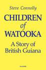 Children of Watooka: A Story of British Guiana by Steve Connolly (Hardback, 2016)
