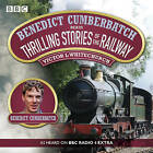 Benedict Cumberbatch Reads Thrilling Stories of the Railway: A BBC Radio Reading by Victor L. Whitechurch (CD-Audio, 2014)
