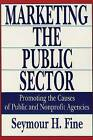 Marketing the Public Sector: Promoting the Causes of Public and Nonprofit Agencies by Seymour H. Fine, etc. (Paperback, 1992)