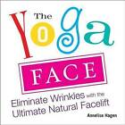 Yoga Face: Eliminate Wrinkles with the Ultimate Natural Facelift by Annelise Hagan (Paperback, 2007)