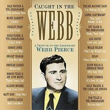 Caught in the Webb: A Tribute to the Legendary Webb Pierce by Various Artists...