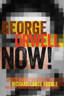 George Orwell Now!: Preface by Richard Blair, Son of George Orwell by Peter Lang Publishing Inc (Hardback, 2015)