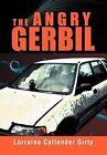 The Angry Gerbil by Lorraine Callendar Girty (Hardback, 2012)