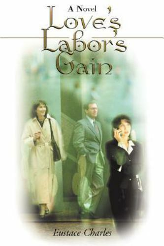 Love's Labor's Gain : A Novel by Eustace Charles (2000, Paperback)
