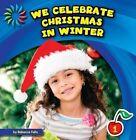 We Celebrate Christmas in Winter by Rebecca Felix (Hardback, 2014)