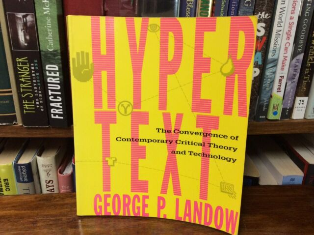 Hypertext : The Convergence of Contemporary Critical Theory and Technology