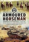 Armoured Horseman: With the Bays and the Eighth Army in North Africa and Italy by Peter Willett (Hardback, 2015)