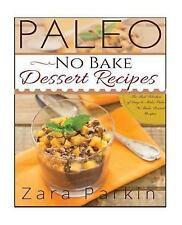 Paleo No Bake Dessert Recipes : The Best Selection of Easy to Make Paleo No...