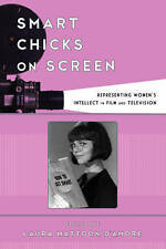 Smart Chicks on Screen: Representing Women's Intellect in Film and Television...