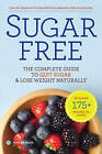 Sugar Free: The Complete Guide to Quit Sugar & Lose Weight Naturally by Sonoma Press (Paperback / softback, 2015)