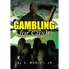 Gambling for Cash by Cal S Mobley Jr (Hardback, 2013)