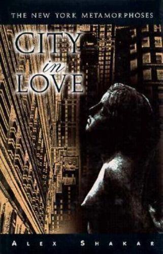 City in Love: The New York Metamorphoses by Shakar, Alex