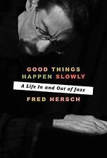 Good Things Happen Slowly : A Life in and Out of Jazz by Fred Hersch (2017, Hardcover)
