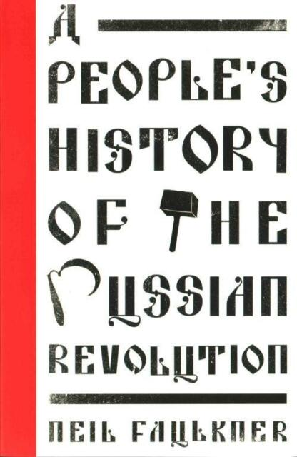 A PEOPLE'S HISTORY OF THE RUSSIAN REVOLUTION - FAULKNER, NEIL - NEW PAPERBACK BO