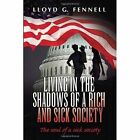 Living in The Shadows of a Rich and Sick Society 9781453559574 Paperback