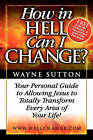 How in Hell Can I Change?: Your Personal Guide to Allowing Jesus to Totally Transform Every Area of Your Life! by Wayne Sutton (Paperback / softback, 2009)