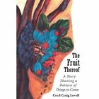 The Fruit Thereof a Story Showing a Pattern of Things to Come 9781425908645