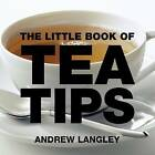 The Little Book of Tea Tips by Andrew Langley (Paperback, 2005)