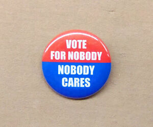 Vote-For-Nobody-Nobody-Cares-1-25-034-Button-Election-Humor-Pin-Pinback-Badge