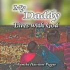 My Daddy Lives With God by Tameko Hairston-piggee 9781438913766